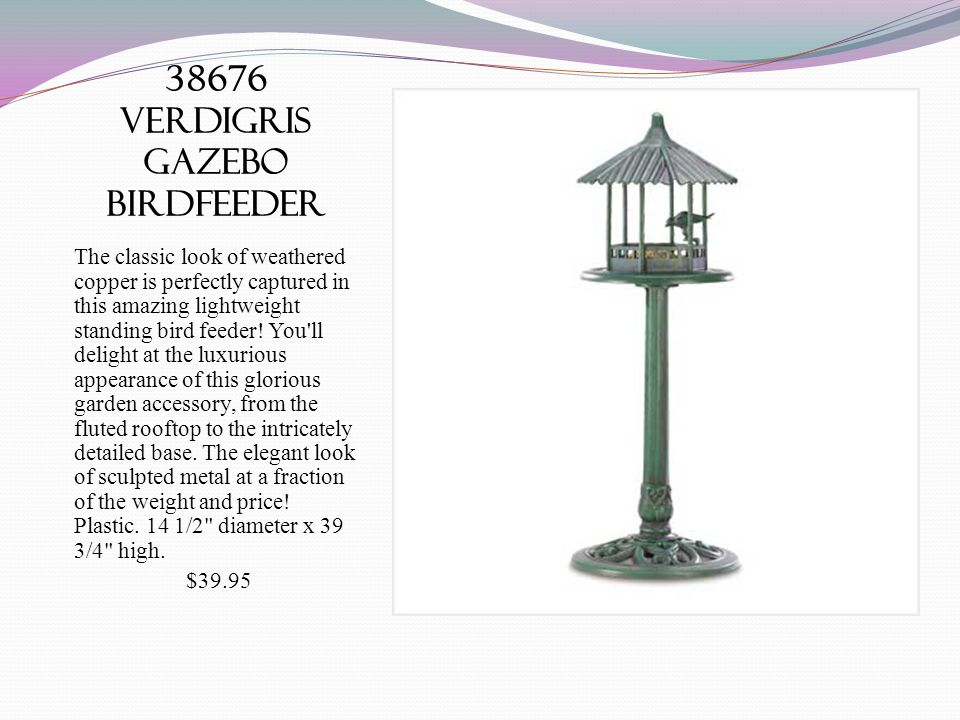 38676 verdigris gazebo birdfeeder The classic look of weathered copper is perfectly captured in this amazing lightweight standing bird feeder.