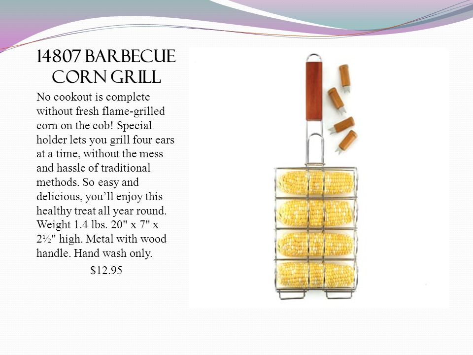 14807 barbecue corn grill No cookout is complete without fresh flame-grilled corn on the cob.