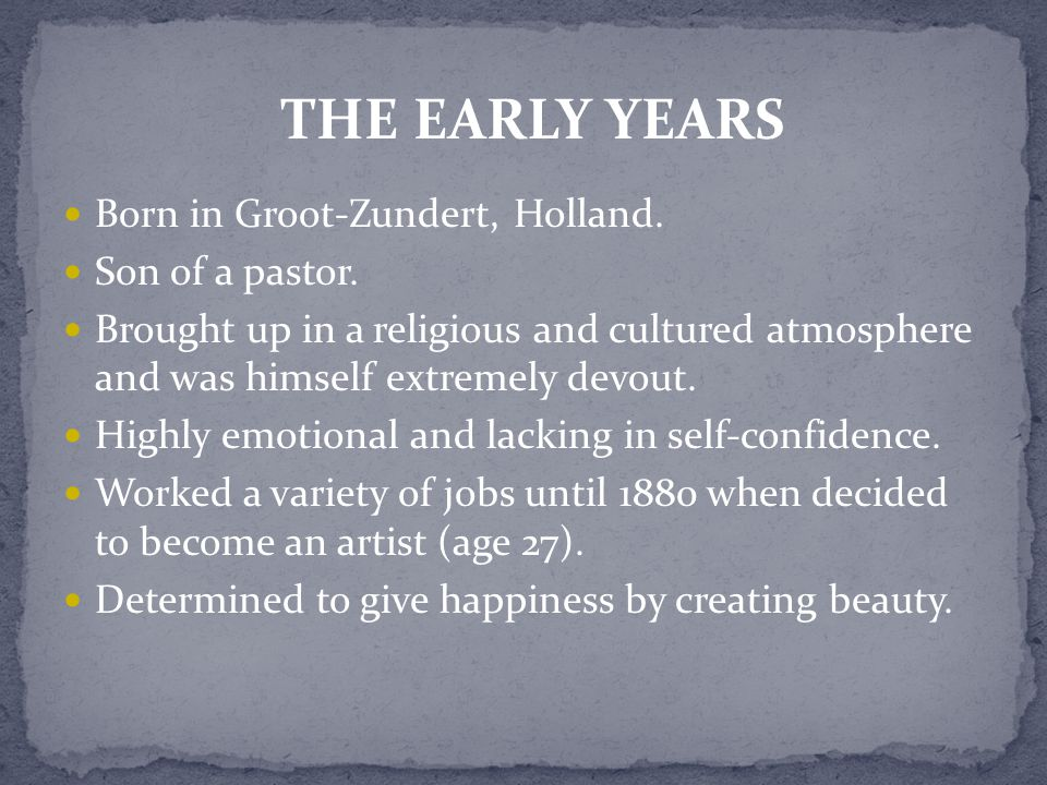 Born in Groot-Zundert, Holland. Son of a pastor.