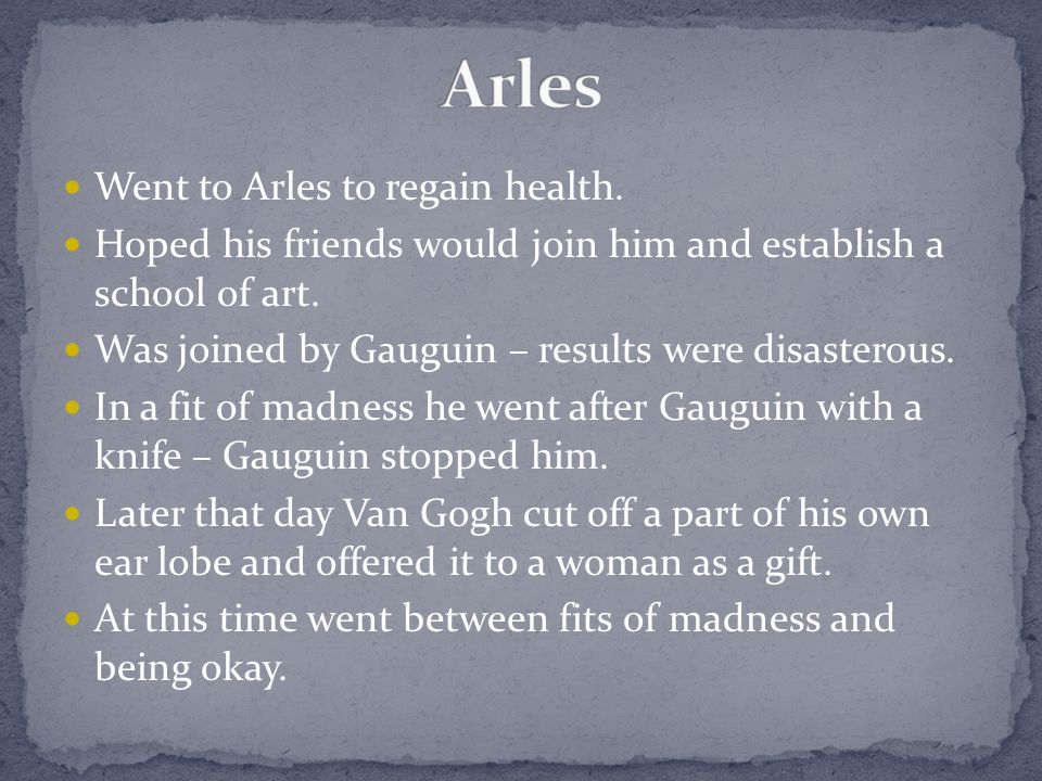Went to Arles to regain health. Hoped his friends would join him and establish a school of art.