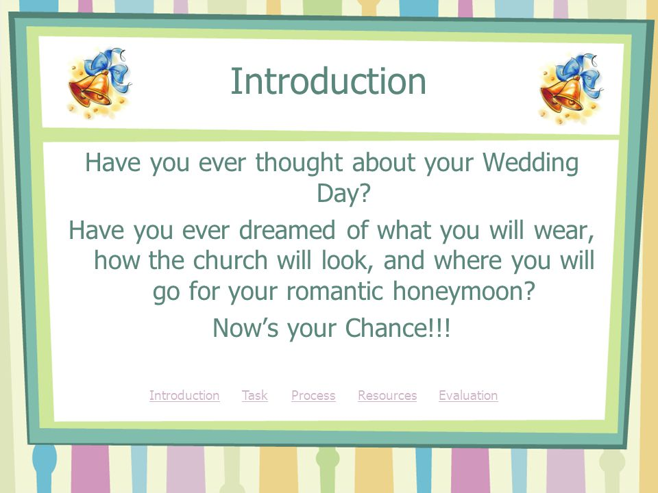 Introduction Have you ever thought about your Wedding Day.
