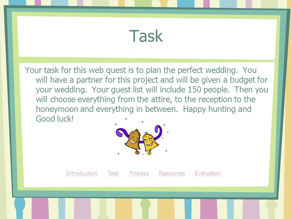 Task Your task for this web quest is to plan the perfect wedding.