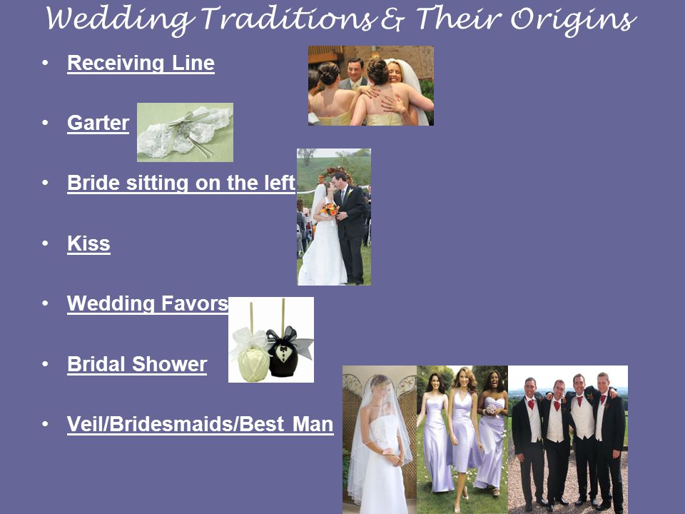 Wedding Traditions & Their Origins Receiving Line Garter Bride sitting on the left Kiss Wedding Favors Bridal Shower Veil/Bridesmaids/Best Man