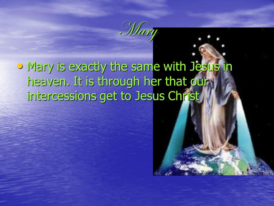 Mary Mary is exactly the same with Jesus in heaven.