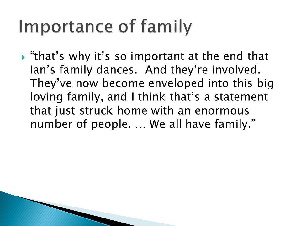 thats why its so important at the end that Ians family dances.
