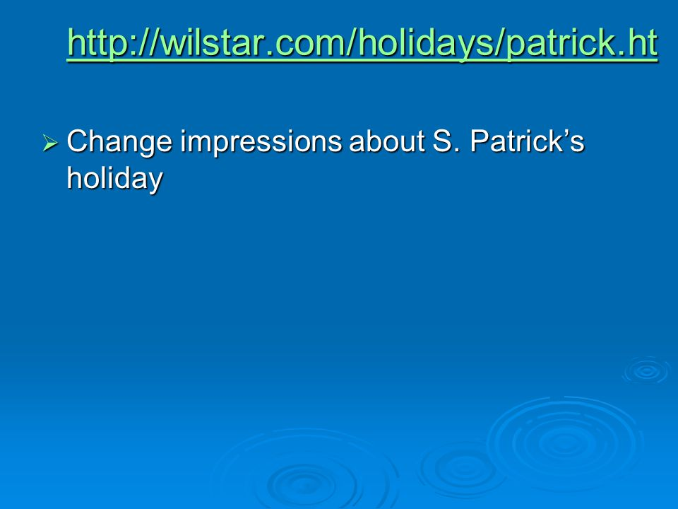 http://wilstar.com/holidays/patrick.ht Change impressions about S.