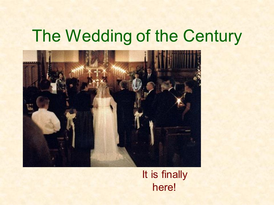 The Wedding of the Century It is finally here!