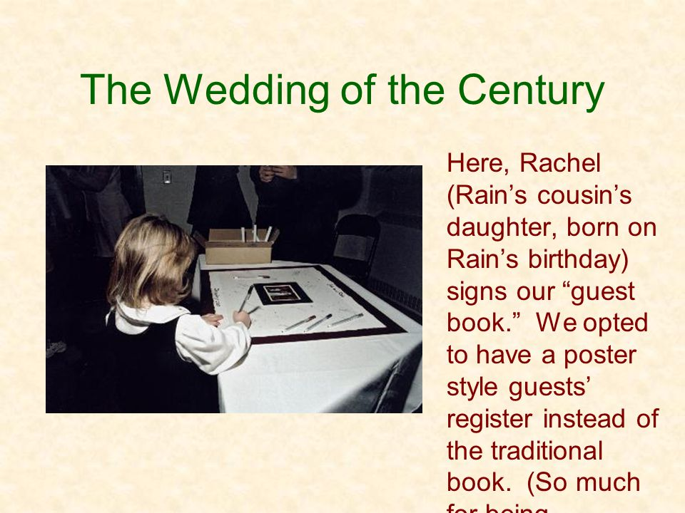 The Wedding of the Century Here, Rachel (Rains cousins daughter, born on Rains birthday) signs our guest book.