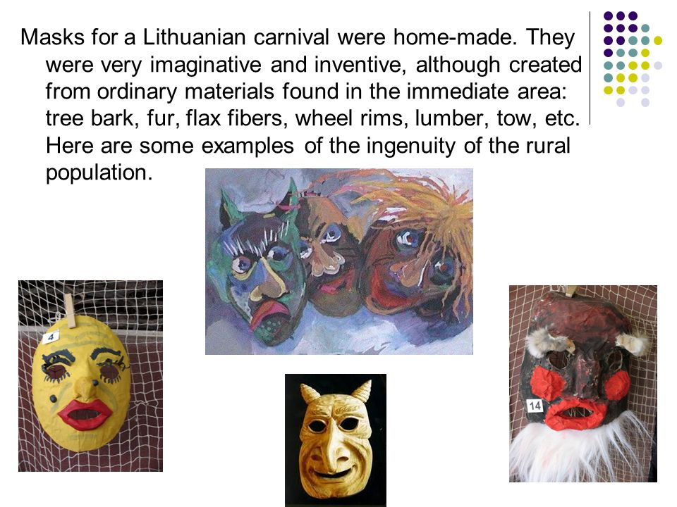 Masks for a Lithuanian carnival were home-made.