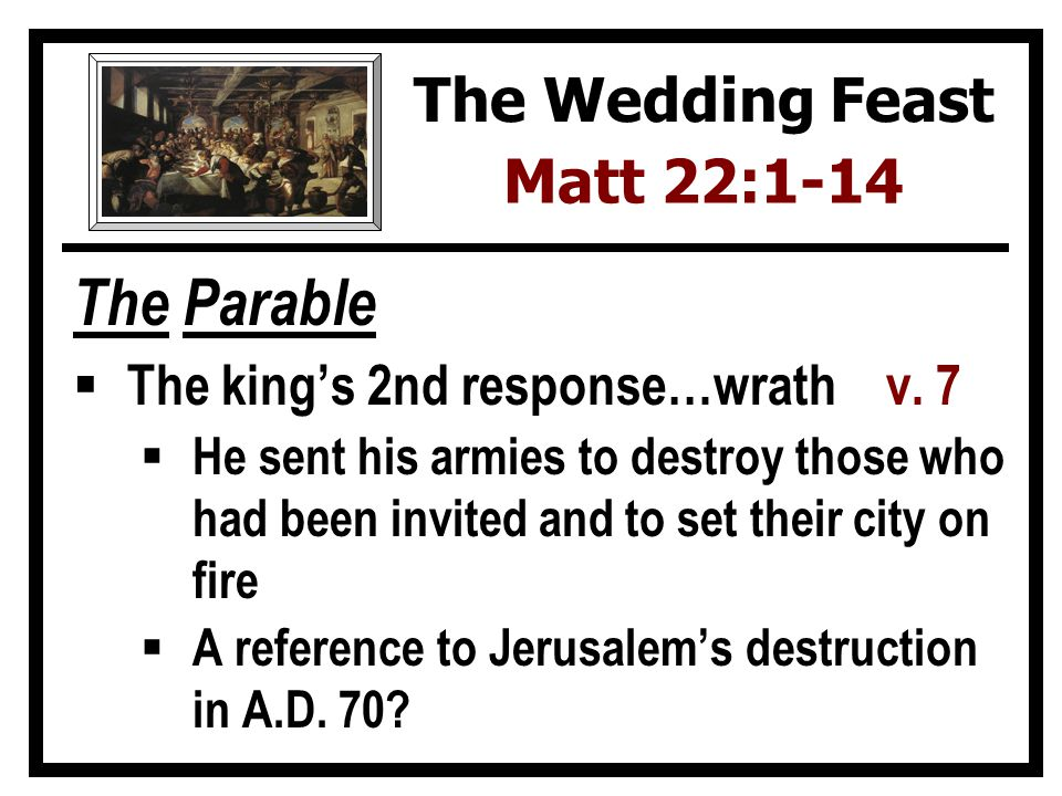 The Parable The kings 2nd response…wrath v.