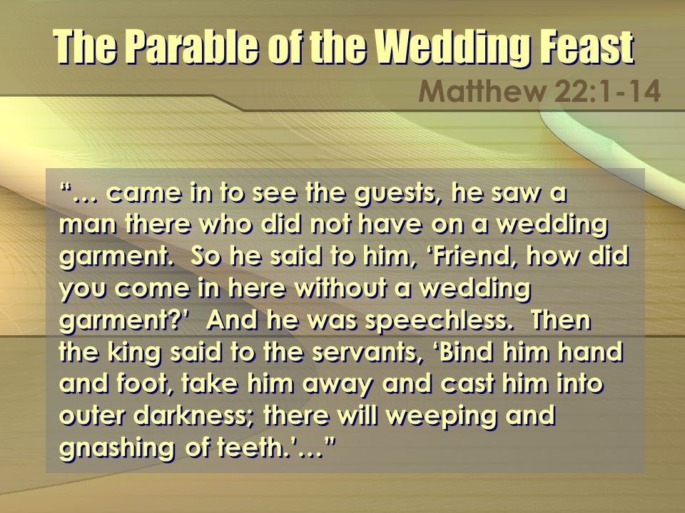 … came in to see the guests, he saw a man there who did not have on a wedding garment.