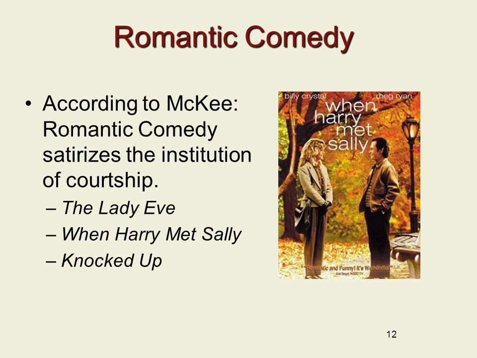 Romantic Comedy According to McKee: Romantic Comedy satirizes the institution of courtship.