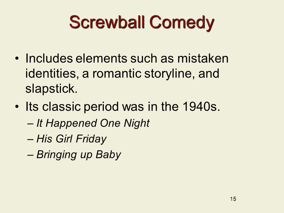 Screwball Comedy Includes elements such as mistaken identities, a romantic storyline, and slapstick.