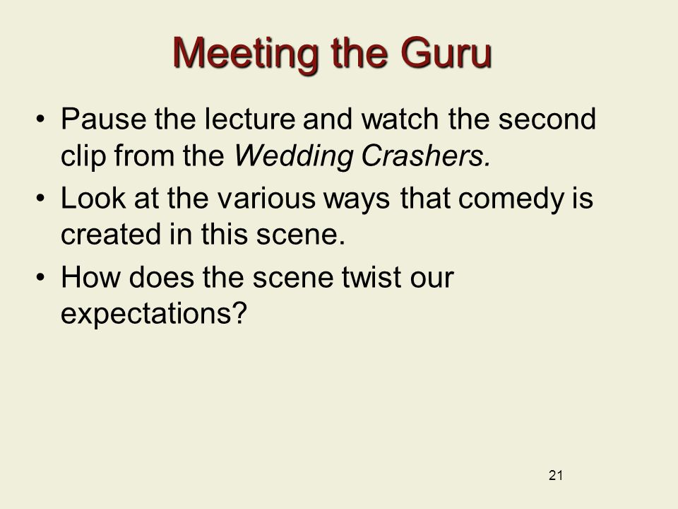 Meeting the Guru Pause the lecture and watch the second clip from the Wedding Crashers.