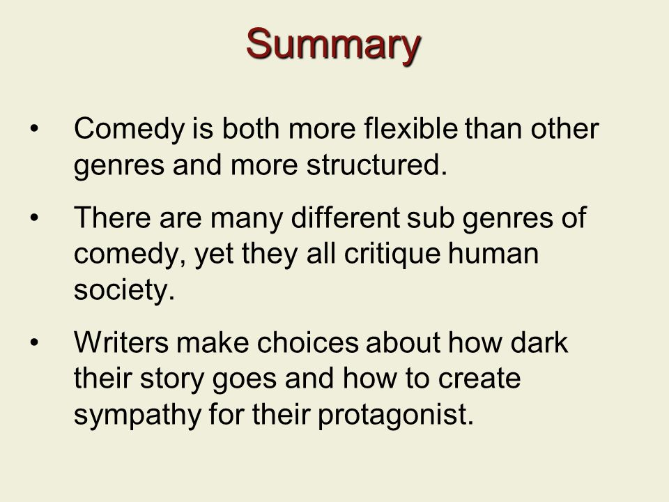 Summary Comedy is both more flexible than other genres and more structured.