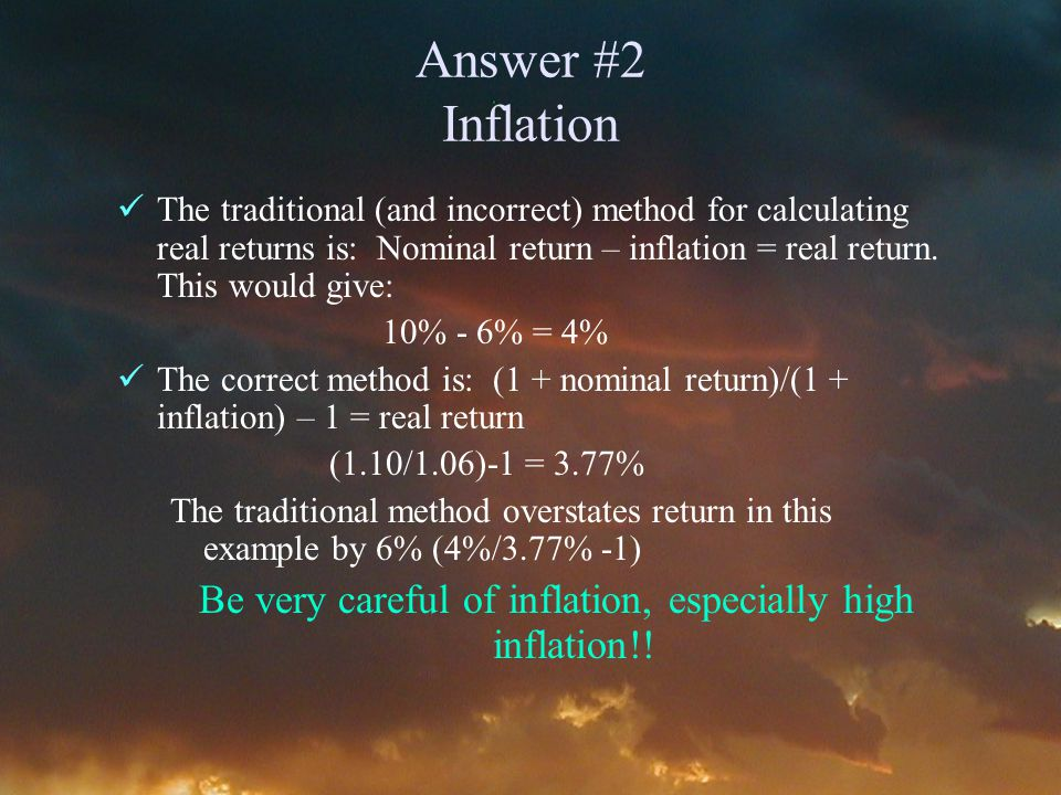 Answer #2 Inflation The traditional (and incorrect) method for calculating real returns is: Nominal return – inflation = real return.