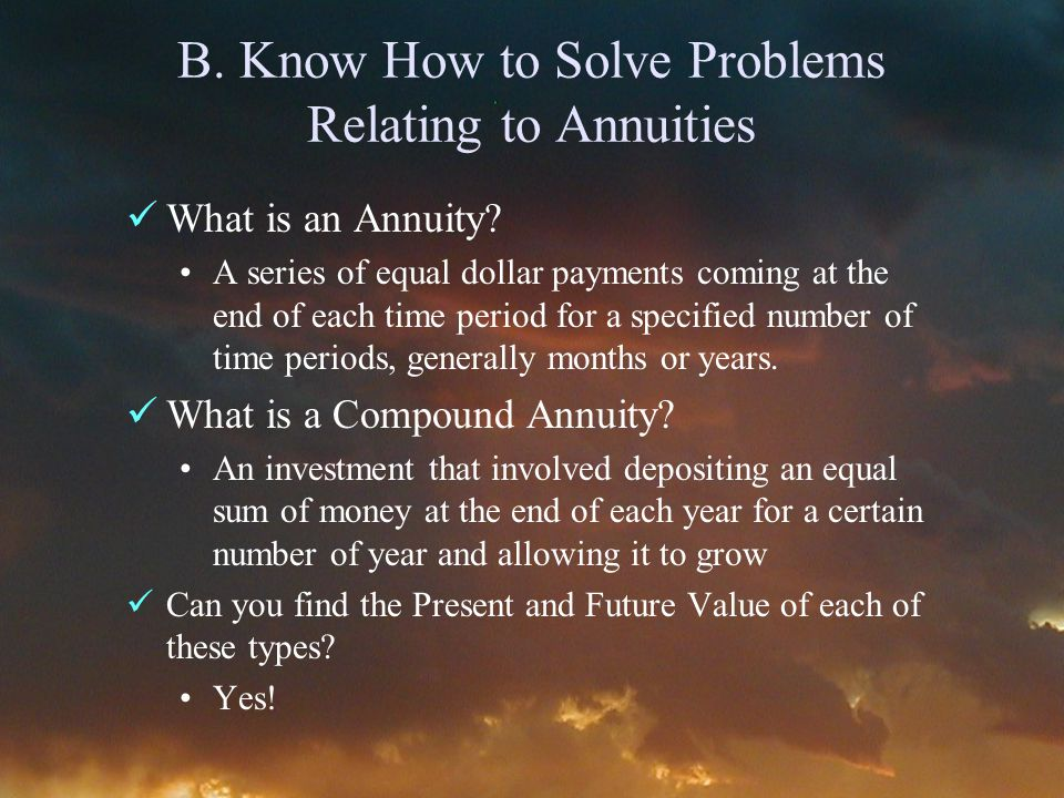 B. Know How to Solve Problems Relating to Annuities What is an Annuity.