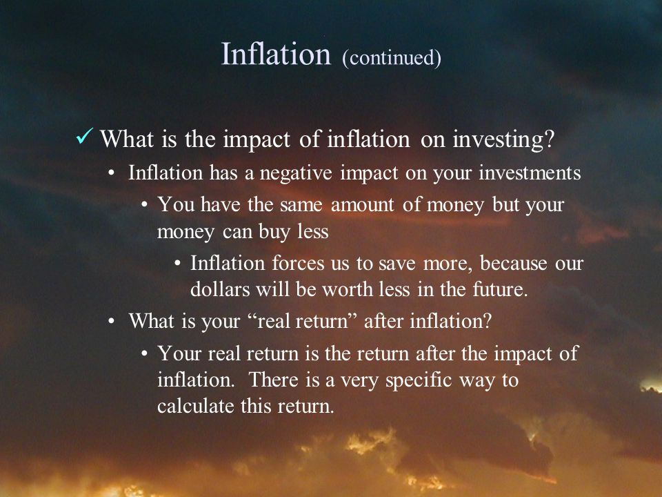 Inflation (continued) What is the impact of inflation on investing.