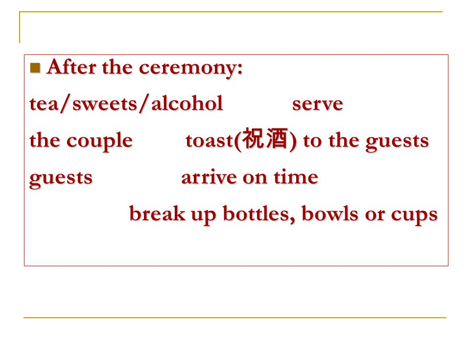 After the ceremony: After the ceremony: tea/sweets/alcohol serve the couple toast( ) to the guests guests arrive on time break up bottles, bowls or cups break up bottles, bowls or cups