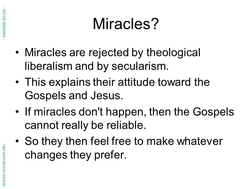 Miracles. Miracles are rejected by theological liberalism and by secularism.