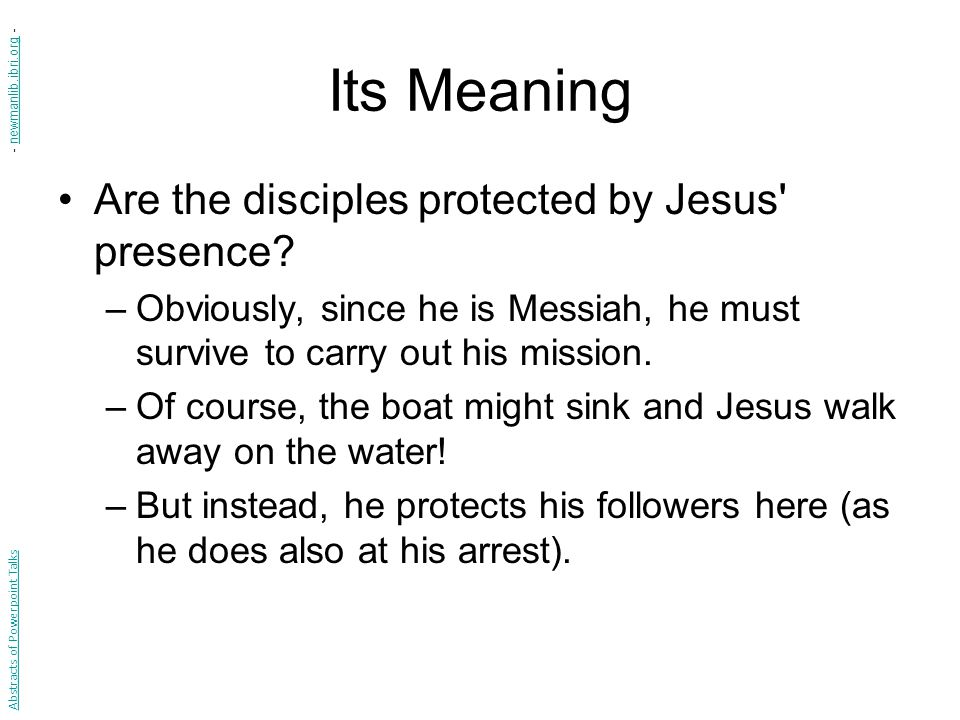 Its Meaning Are the disciples protected by Jesus presence.