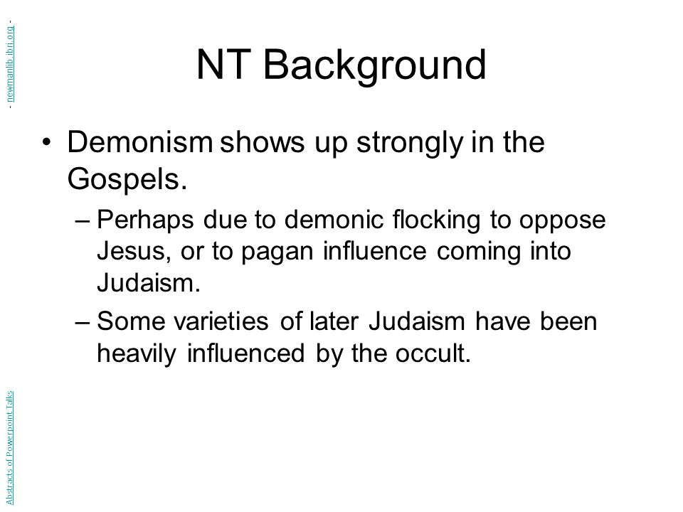 NT Background Demonism shows up strongly in the Gospels.