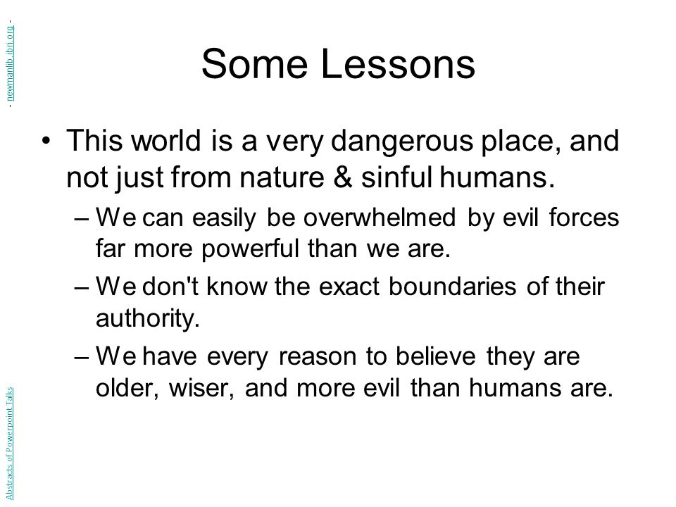 Some Lessons This world is a very dangerous place, and not just from nature & sinful humans.
