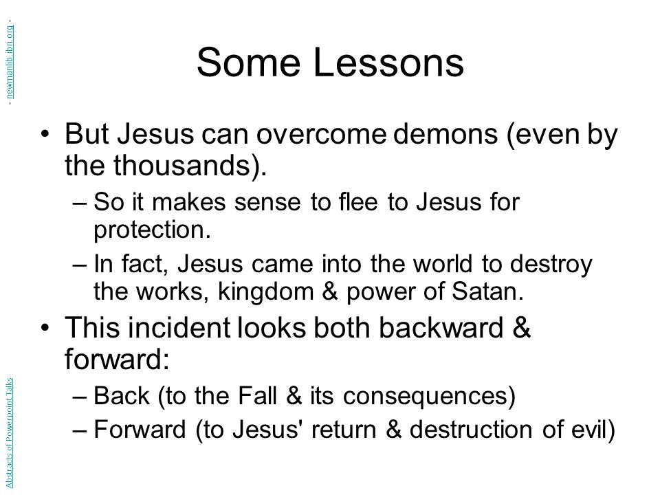 Some Lessons But Jesus can overcome demons (even by the thousands).