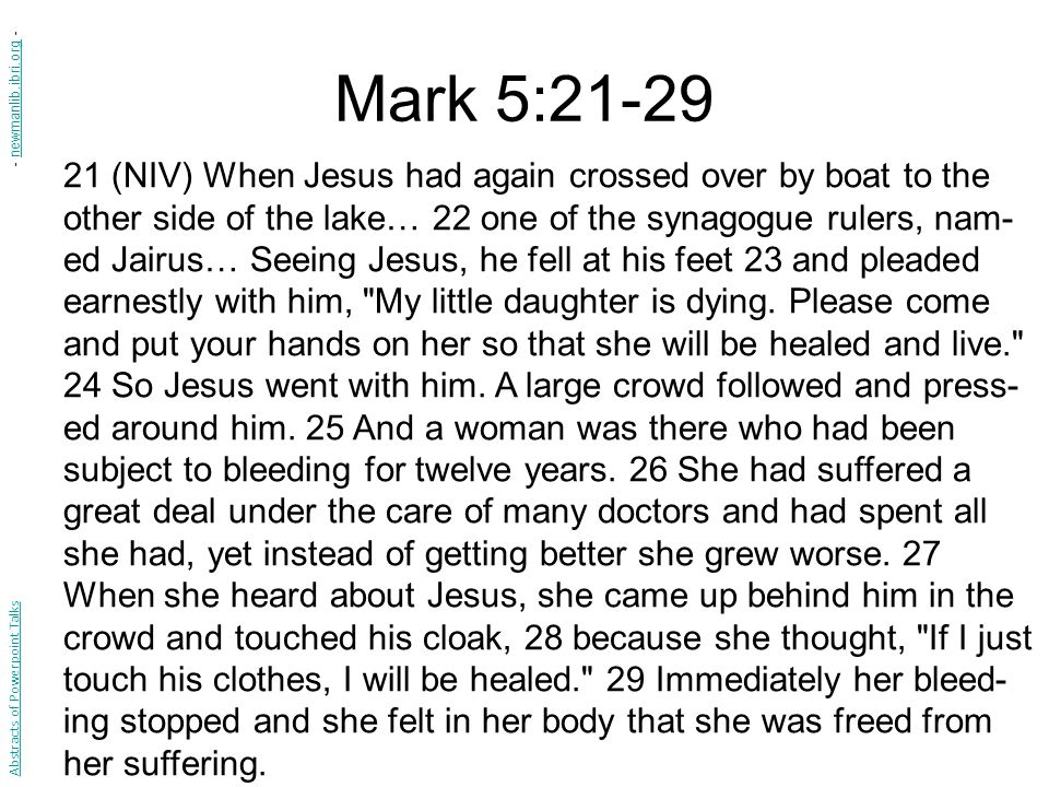 Mark 5:21-29 21 (NIV) When Jesus had again crossed over by boat to the other side of the lake… 22 one of the synagogue rulers, nam- ed Jairus… Seeing Jesus, he fell at his feet 23 and pleaded earnestly with him, My little daughter is dying.