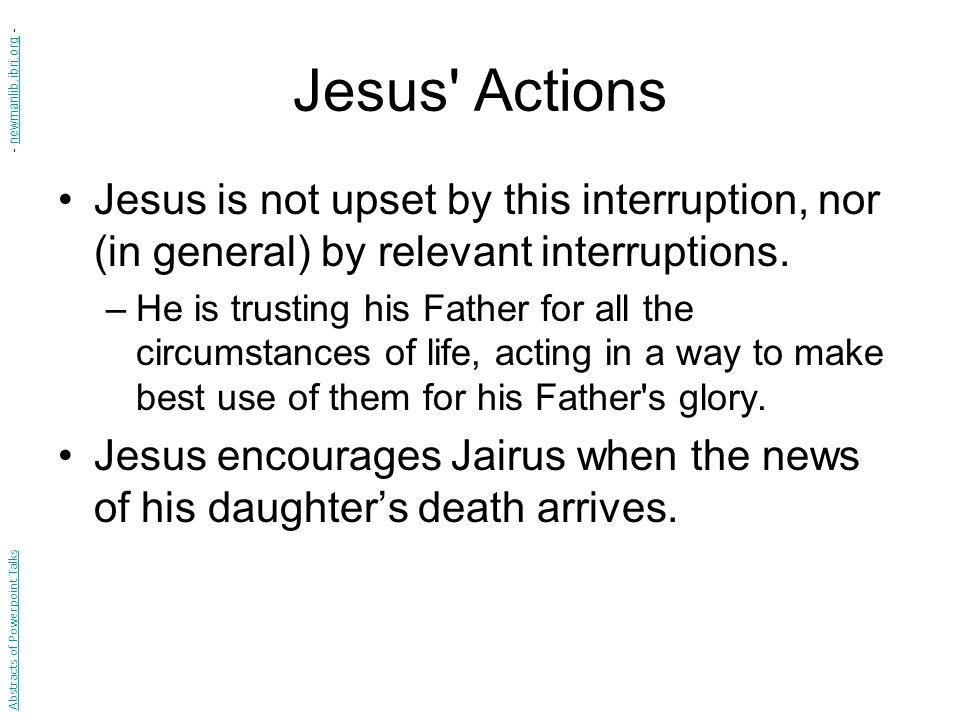 Jesus Actions Jesus is not upset by this interruption, nor (in general) by relevant interruptions.