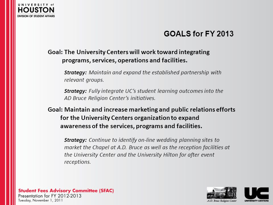 GOALS for FY 2013 Goal: The University Centers will work toward integrating programs, services, operations and facilities.