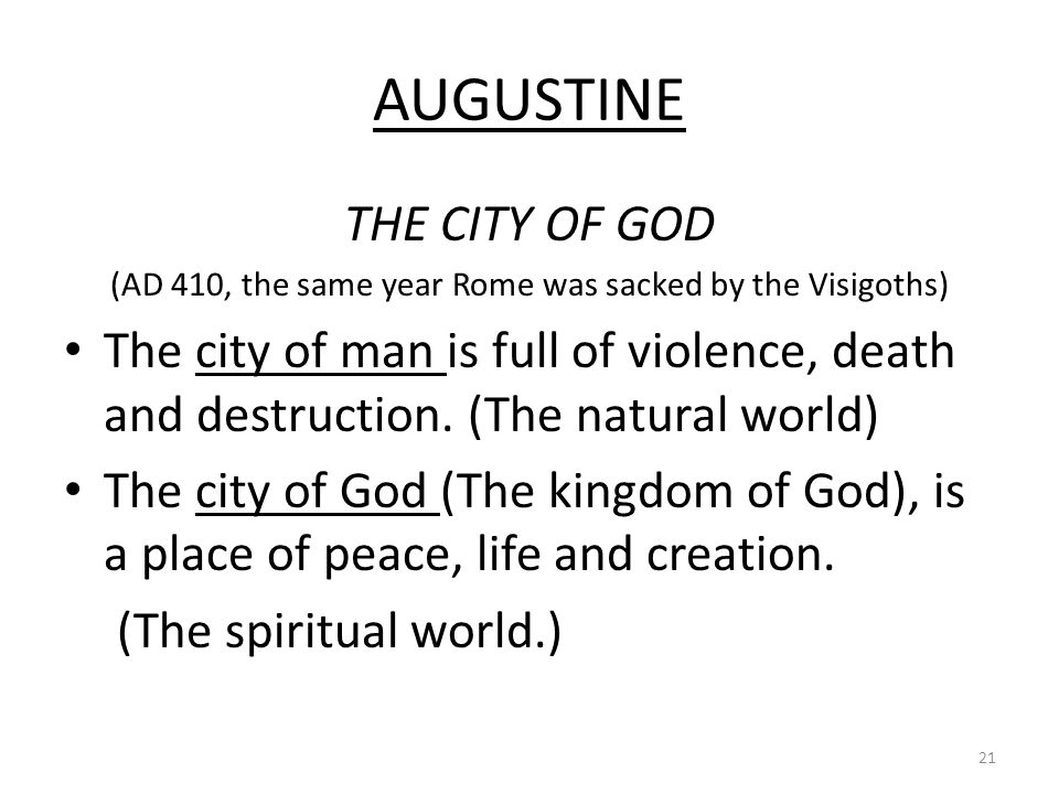 AUGUSTINE THE CITY OF GOD (AD 410, the same year Rome was sacked by the Visigoths) The city of man is full of violence, death and destruction.