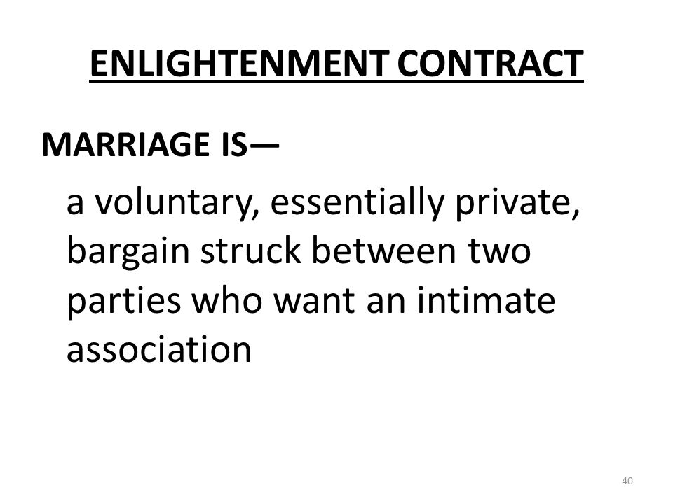 ENLIGHTENMENT CONTRACT MARRIAGE IS a voluntary, essentially private, bargain struck between two parties who want an intimate association 40