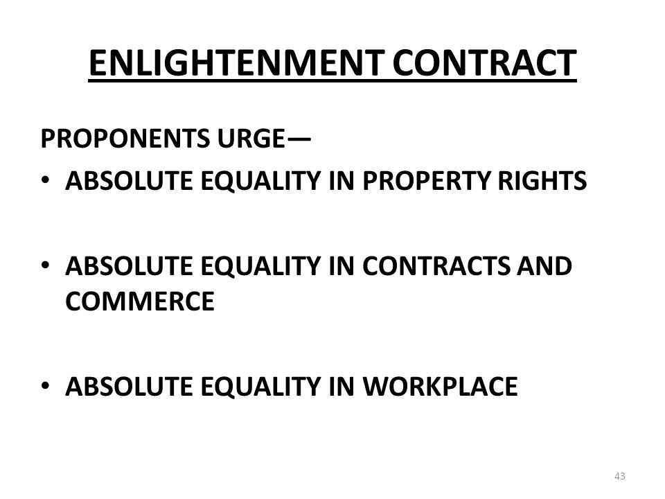 ENLIGHTENMENT CONTRACT PROPONENTS URGE ABSOLUTE EQUALITY IN PROPERTY RIGHTS ABSOLUTE EQUALITY IN CONTRACTS AND COMMERCE ABSOLUTE EQUALITY IN WORKPLACE 43