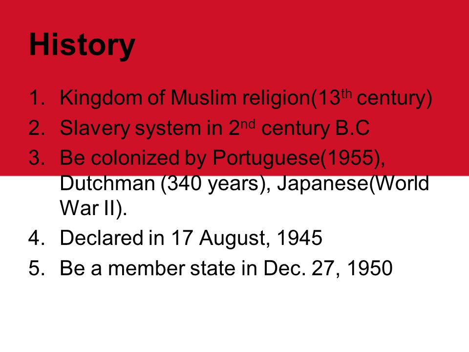 History 1.Kingdom of Muslim religion(13 th century) 2.Slavery system in 2 nd century B.C 3.Be colonized by Portuguese(1955), Dutchman (340 years), Japanese(World War II).