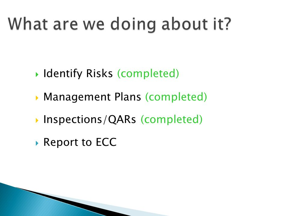 Identify Risks (completed) Management Plans (completed) Inspections/QARs (completed) Report to ECC
