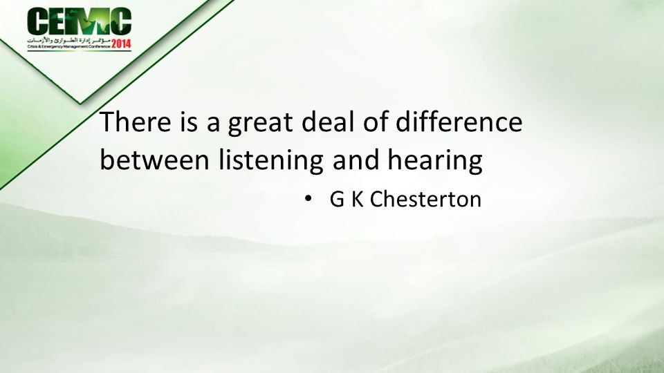 There is a great deal of difference between listening and hearing G K Chesterton