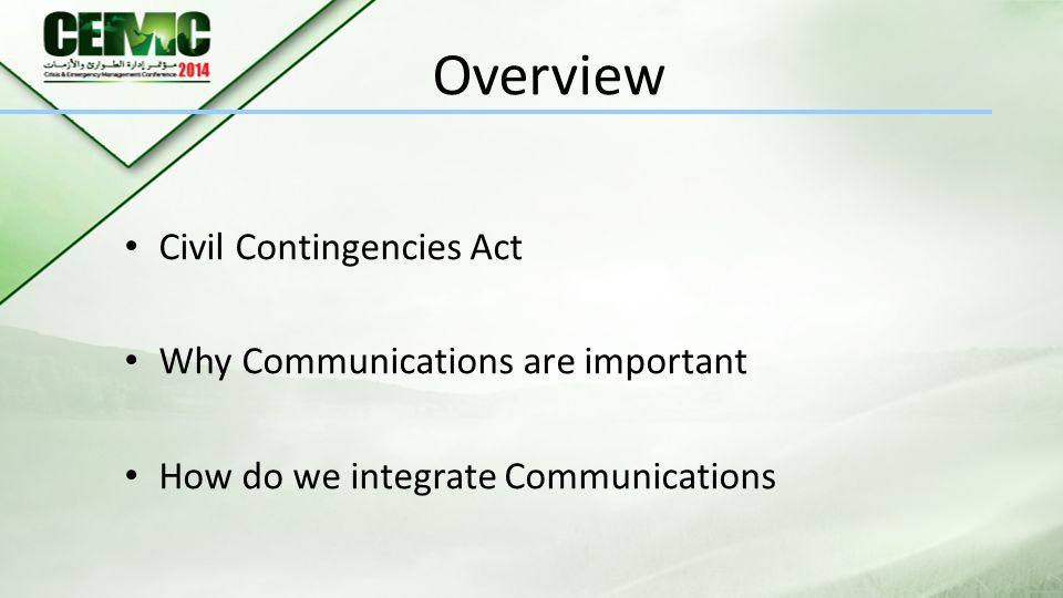 Overview Civil Contingencies Act Why Communications are important How do we integrate Communications