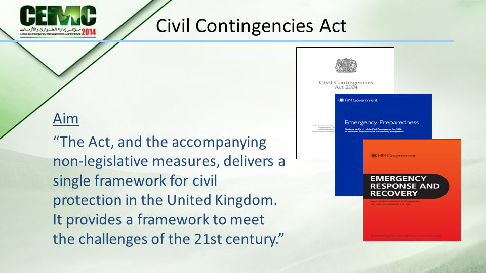 Civil Contingencies Act Aim The Act, and the accompanying non-legislative measures, delivers a single framework for civil protection in the United Kingdom.