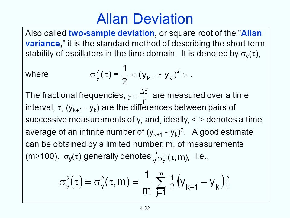 4-22 Also called two-sample deviation, or square-root of the Allan variance, it is the standard method of describing the short term stability of oscillators in the time domain.