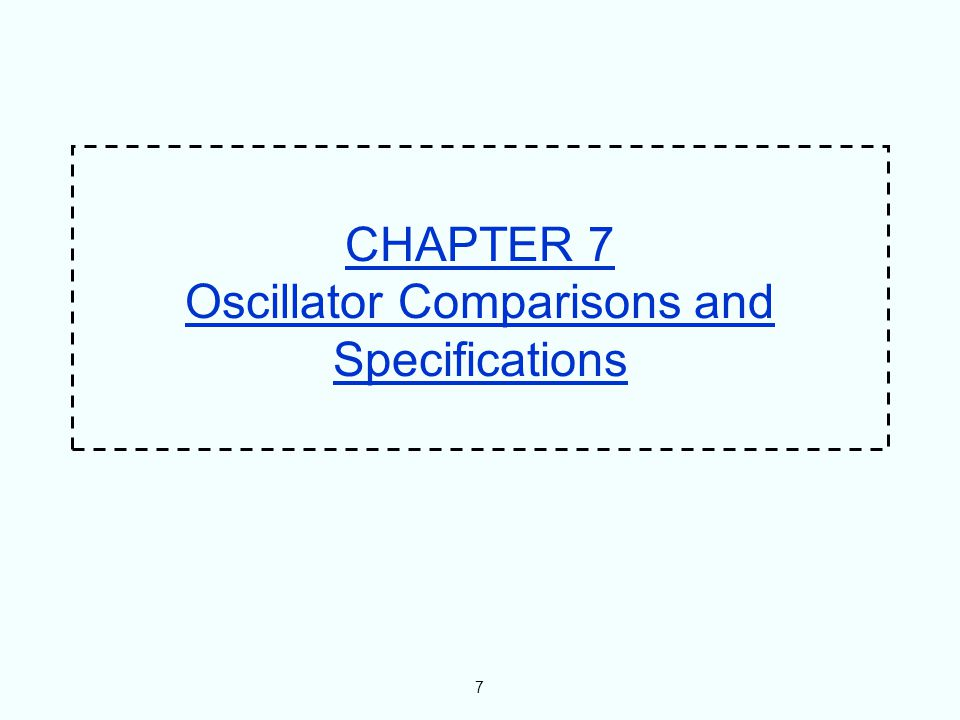7 CHAPTER 7 Oscillator Comparisons and Specifications