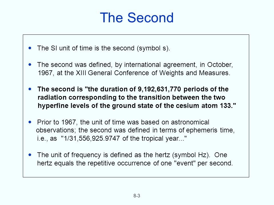 8-3 The SI unit of time is the second (symbol s).