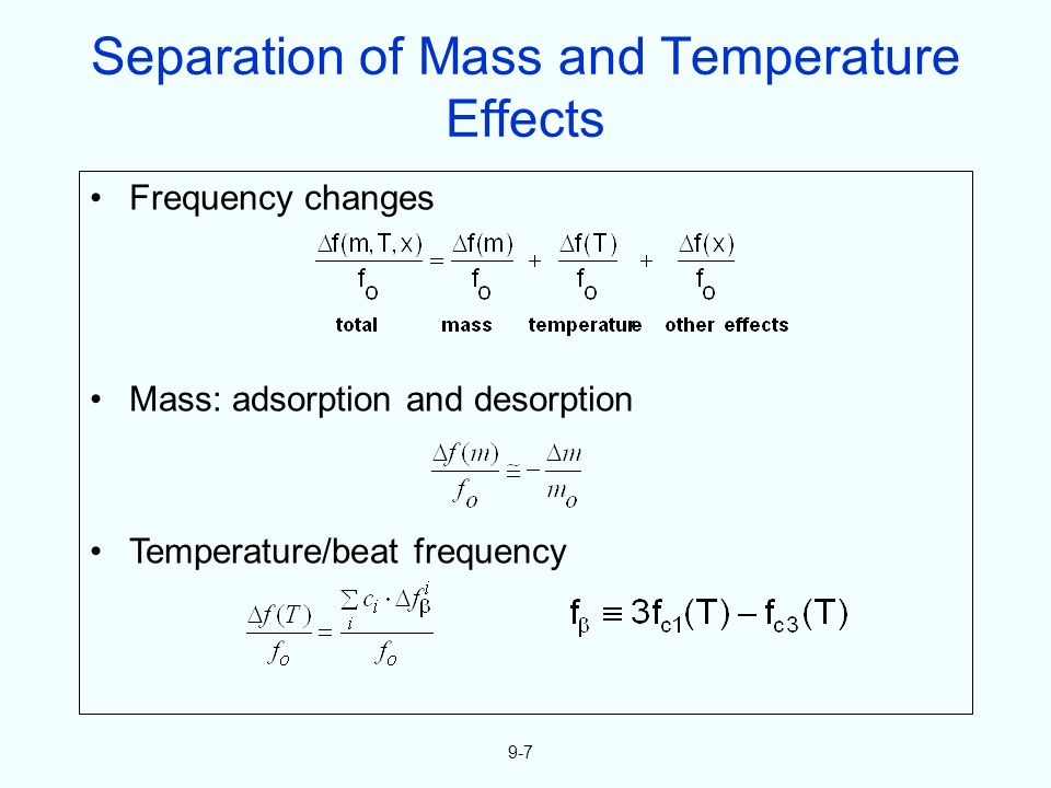 Separation of Mass and Temperature Effects Frequency changes Mass: adsorption and desorption Temperature/beat frequency 9-7