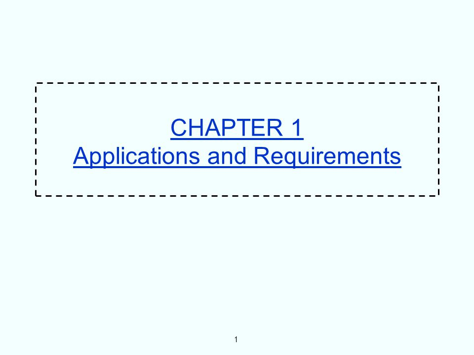 1 CHAPTER 1 Applications and Requirements