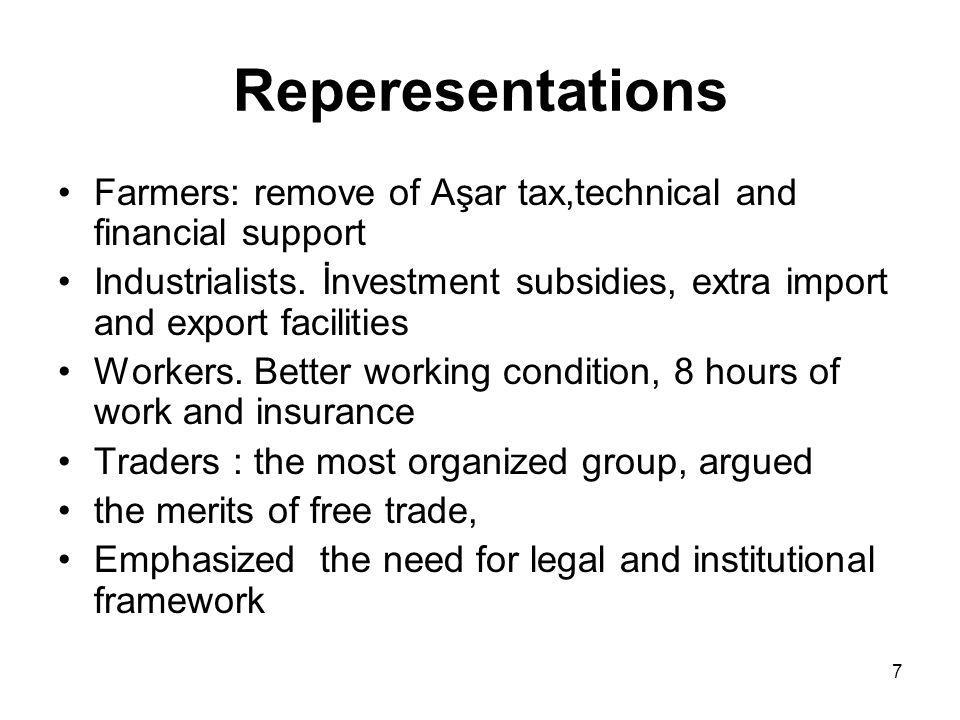 7 Reperesentations Farmers: remove of Aşar tax,technical and financial support Industrialists.
