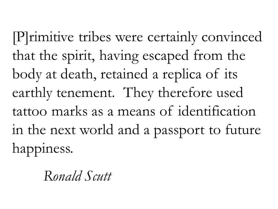 [P]rimitive tribes were certainly convinced that the spirit, having escaped from the body at death, retained a replica of its earthly tenement.