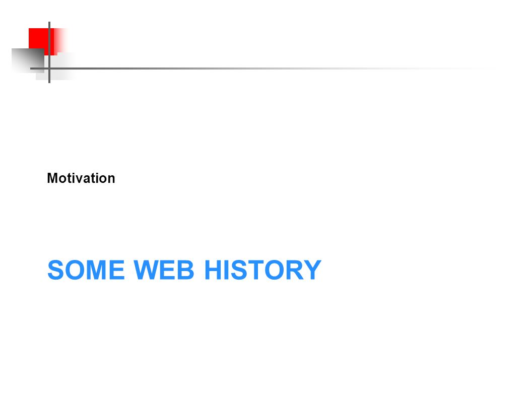 SOME WEB HISTORY Motivation