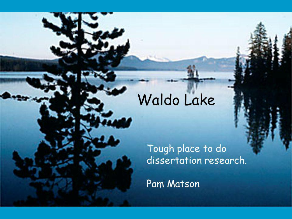 Waldo Lake Tough place to do dissertation research. Pam Matson