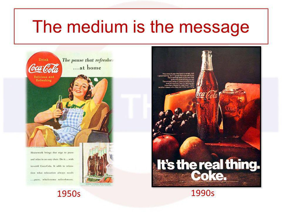 1950s 1990s The medium is the message