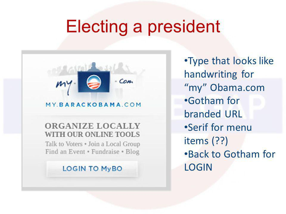 Type that looks like handwriting for my Obama.com Gotham for branded URL Serif for menu items ( ) Back to Gotham for LOGIN
